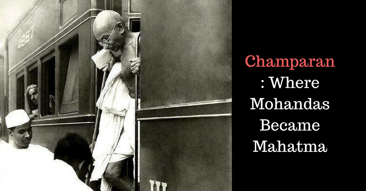 The Little Known Story Of How Bihar's Champaran Transformed Gandhi & India
