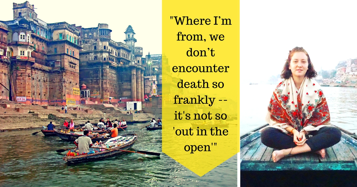 MY STORY: In Varanasi, India Taught Me That Death Has a Place in Life