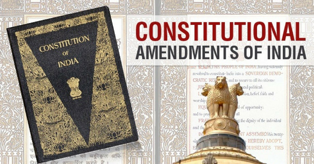 9 Important Constitutional Amendments That Changed the Course of India