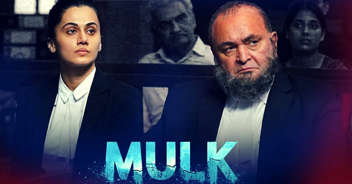 #Mulk: We Need More Films That Ask Uncomfortable Questions. Here's Why!